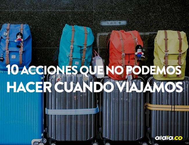 Viajar es sin duda una de las mejores experiencias, pero estas cosas deberíamos evitarlas a toda costa | Cortesía